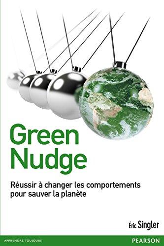 Green nudge : Réussir à changer les comportements pour sauver la planète par Eric Singler
