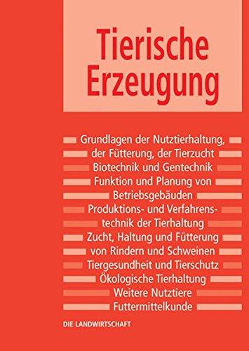Die Landwirtschaft: Tierische Erzeugung: Grundlagen der Fütterung, Grundlagen der Tierzucht, Rinderhaltung und -fütterung, Schweinehaltung und -fütterung
