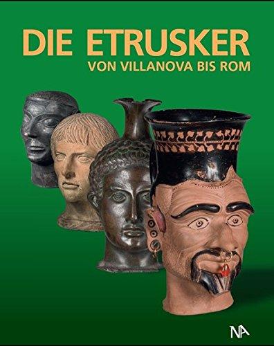 Die Etrusker - Von Villanova bis Rom