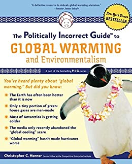 The Politically Incorrect Guide to Global Warming: And Environmentalism par [Horner, Christopher C.]