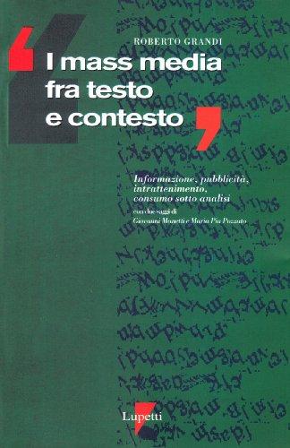 I mass media fra testo e contesto. Informazione, pubblicità, intrattenimento, consumo sotto analisi