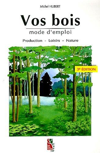 Vos bois, mode d'emploi. Production - Loisirs - Nature