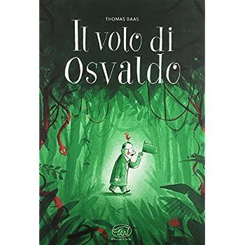 Il Volo Di Osvaldo. Ediz. Illustrata