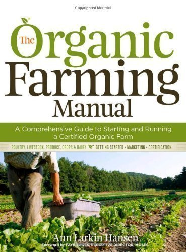 The Organic Farming Manual: A Comprehensive Guide to Starting and Running a Certified Organic Farm by Hansen, Anne Larkin [2010]
