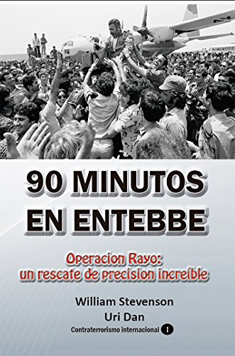 90 minutos en Entebbe: Operación Rayo: un rescate de precisión increible (Contraterrorismo internacional nº 1) por William Stevenson