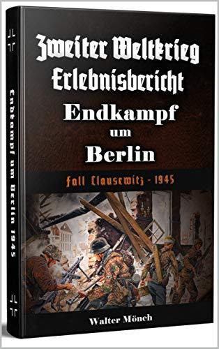 Zweiter Weltkrieg Erlebnisbericht Endkampf um Berlin: Fall Clausewitz - 1945