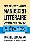 Telecharger Livres Presentez votre manuscrit litteraire comme un pro en 5 etapes (PDF,EPUB,MOBI) gratuits en Francaise