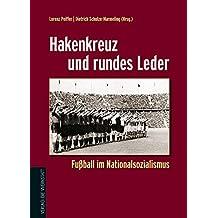 Hakenkreuz und rundes Leder: Fußball im Nationalsozialismus