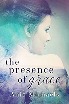 The Presence of Grace (Love and Loss Book 2) by [Michaels, Anie]