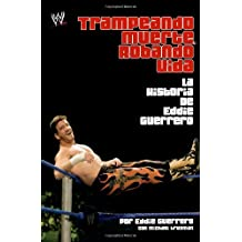 Trampando Mortalidad, Robando Vida (Cheating Death, Stealing Life): The Eddie Guerrero Story