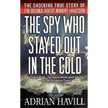 The Spy Who Stayed Out in the Cold: The Secret Life of FBI Double Agent Robert Hanssen (English Edition)