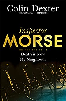 Death is Now My Neighbour (Inspector Morse Series Book 12) by [Dexter, Colin]
