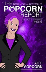 The Popcorn Report: Faith Popcorn on the Future of Your Company, Your World, Your Life (English Edition)