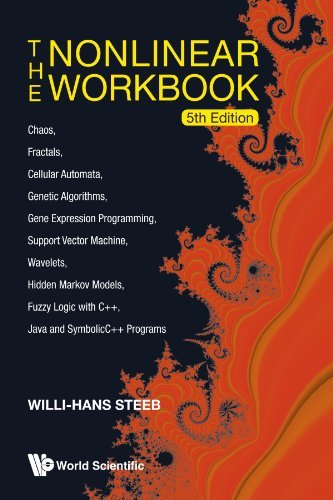 Nonlinear workbook, the: chaos, fractals, cellular automata, genetic algorithms, gene expression programming, support vector machine, wavelets, hidden ... java and symbolicc++ programs (5th edition) by Steeb Willi-Hans (2011-03-16)