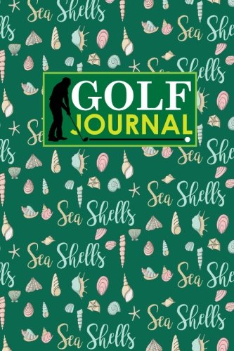Golf Journal: Golf Clubs Yardage Chart, Golf Score Pad, Golf Log, Golf Yardage Paper, Cute Sea Shells Cover (Golf Journals, Band 76)