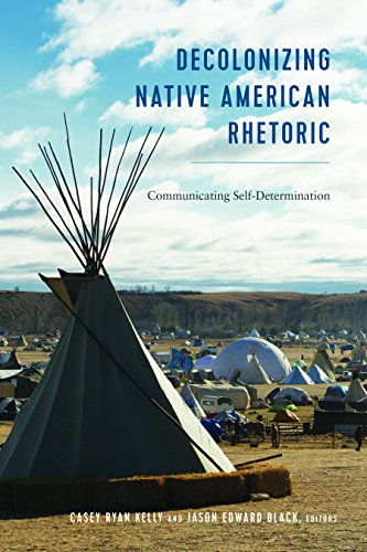 Decolonizing Native American Rhetoric: Communicating Self-Determination (Frontiers in Political Communication Book 36) (English Edition)