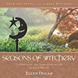 Seasons of Witchery: Celebrating the Sabbats with the Garden Witch by Ellen Dugan (2012-06-08)