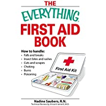 The Everything First Aid Book: How to handle:  Falls and breaks    Choking   Cuts and scrapes   Insect bites and rashes   Burns   Poisoning  …and when to call 911 (Everything®) (English Edition)