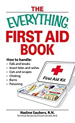 The Everything First Aid Book: How to handle:  Falls and breaks    Choking   Cuts and scrapes   Insect bites and rashes   Burns   Poisoning  ...and when to call 911 (Everything®) (English Edition)