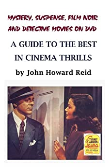 Mystery, Suspense, Film Noir and Detective Movies On DVD: A Guide to the Best in Cinema Thrills (English Edition) par [Reid, John Howard]