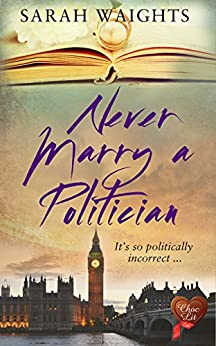 Never Marry a Politician (Choc Lit): A warm hearted, witty, wonderful read by [Waights, Sarah]