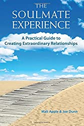 The Soulmate Experience: A Practical Guid to Creating Extraordinary Relationships