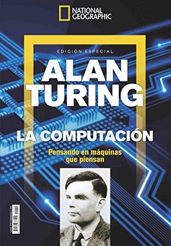 National Geographic. Alan Turing: La Computación. Pensando En Máquinas Que Piensan