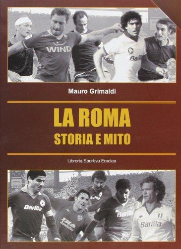 La Roma. La storia e il mito por Mauro Grimaldi