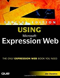 Special Edition Using Microsoft Expression Web by Jim Cheshire (2007-01-05)