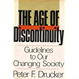 The age of discontinuity;: Guidelines to our changing society,