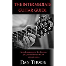 The Intermediate Guitar Guide: Learn Embellishments, Ear Training, The Ultimate Warm-Up and More...