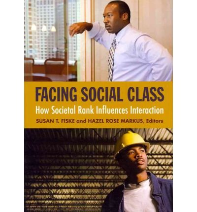 [(Facing Social Class: How Societal Rank Influences Interaction)] [Author: Susan T. Fiske] published on (April, 2012)