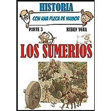 LOS SUMERIOS (HISTORIA CON UNA PIZCA DE HUMOR nº 3)
