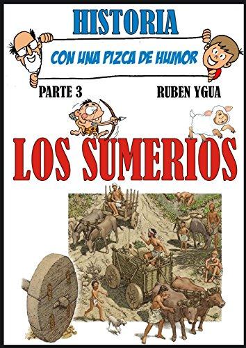 LOS SUMERIOS: HISTORIA CON UNA PIZCA DE HUMOR por Ruben Ygua