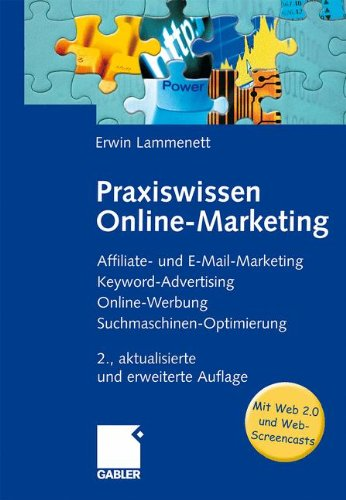 Praxiswissen Online-Marketing: Affiliate- und E-Mail-Marketing, Keyword-Advertising, Online-Werbung, Suchmaschinen-Optimierung