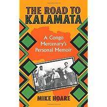 The Road To Kalamata: A Congo Mercenary's Personal Memoir by Mike Hoare (2008-01-01)