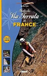 Toutes les Via Ferrata de France : 130 itinéraires