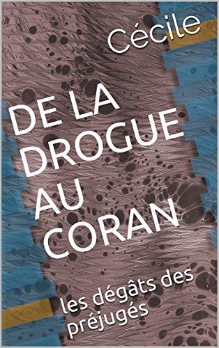 DE LA DROGUE AU CORAN: les dégâts des préjugés par Cécile