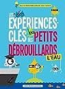 Les expériences-clés des Petits Débrouillards : L'eau par Debrouillards