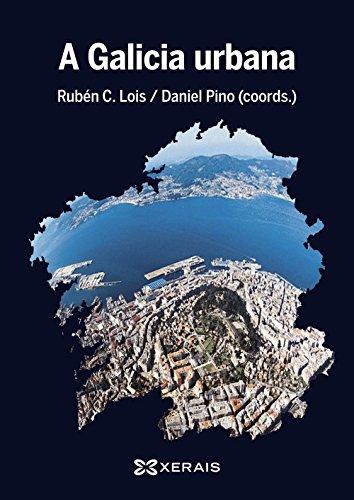 A Galicia urbana (Obras De Referencia - Xerais Universitaria - Antropoloxía / Socioloxía / Economía)