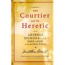 The Courtier and the Heretic: Leibniz, Spinoza, and the Fate of God in the Modern World: The Secret Encounter Between Leibniz and Spinoza That Defines the Modern World by Matthew Stewart (2007-02-06)