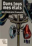 Telecharger Livres Dans tous mes etats Un itineraire francais (PDF,EPUB,MOBI) gratuits en Francaise