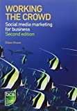 Working the Crowd: Social Media Marketing for Business by Eileen Brown (2012-06-07)
