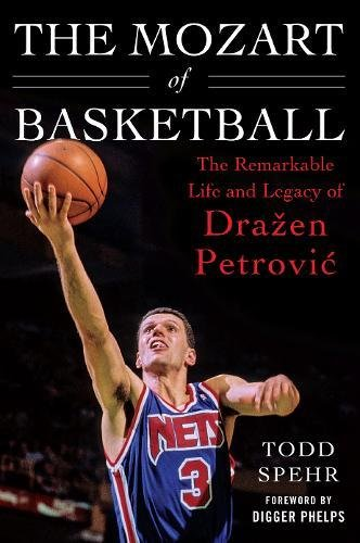 The Mozart of Basketball: The Remarkable Life and Legacy of Dražen Petrovic (Nike Olympic Usa)