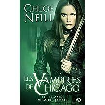 Demain ne mord jamais: Les Vampires de Chicago, T13 (French Edition)