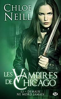 Demain ne mord jamais: Les Vampires de Chicago, T13 par [Neill, Chloe]