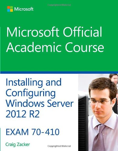 70-410 Installing and Configuring Windows Server 2012 R2 (Microsoft Official Academic Course) (Mcse Windows Server 2012 R2)