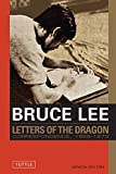 Bruce Lee: Letters of the Dragon: An Anthology of Bruce Lee's Correspondence with Family, Friends, and Fans 1958-1973 (Bruce Lee Library)