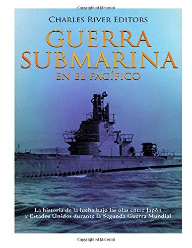 Guerra submarina en el Pacífico: La historia de la lucha bajo las olas entre Japón y Estados Unidos durante la Segunda Guerra Mundial