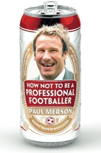 How Not to Be a Professional Footballer by Paul Merson (2012-03-01)